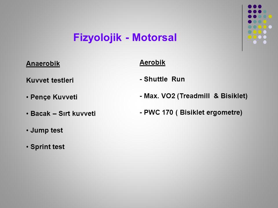 Fizyolojik - Motorsal Aerobik Anaerobik - Shuttle Run Kuvvet testleri