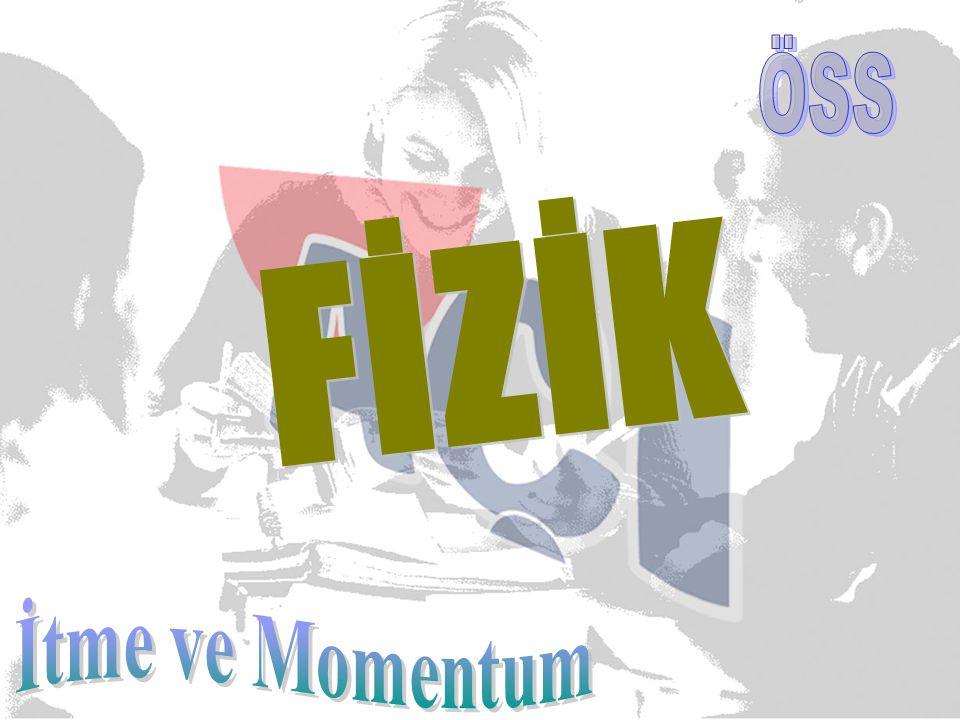 ÖSS FİZİK İtme ve Momentum
