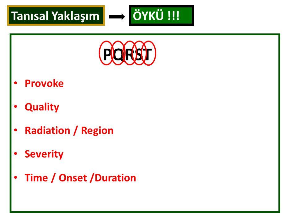Tanısal Yaklaşım ÖYKÜ !!! Provoke Quality Radiation / Region Severity