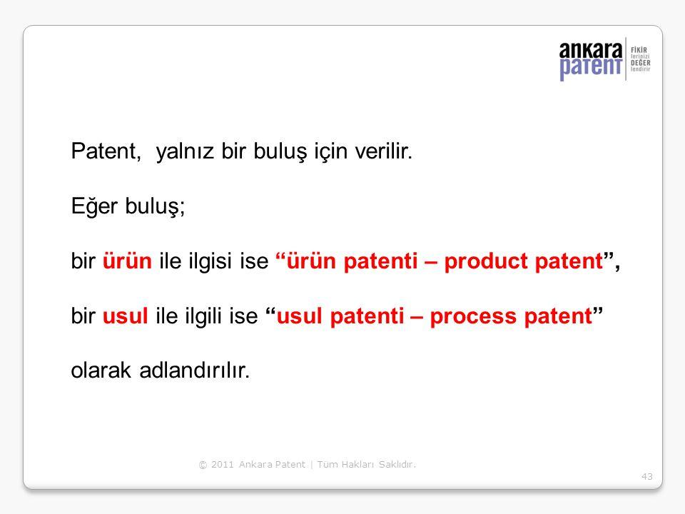 Patent, yalnız bir buluş için verilir. Eğer buluş;