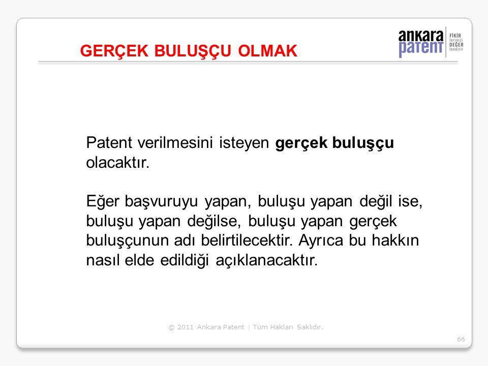 Patent verilmesini isteyen gerçek buluşçu olacaktır.
