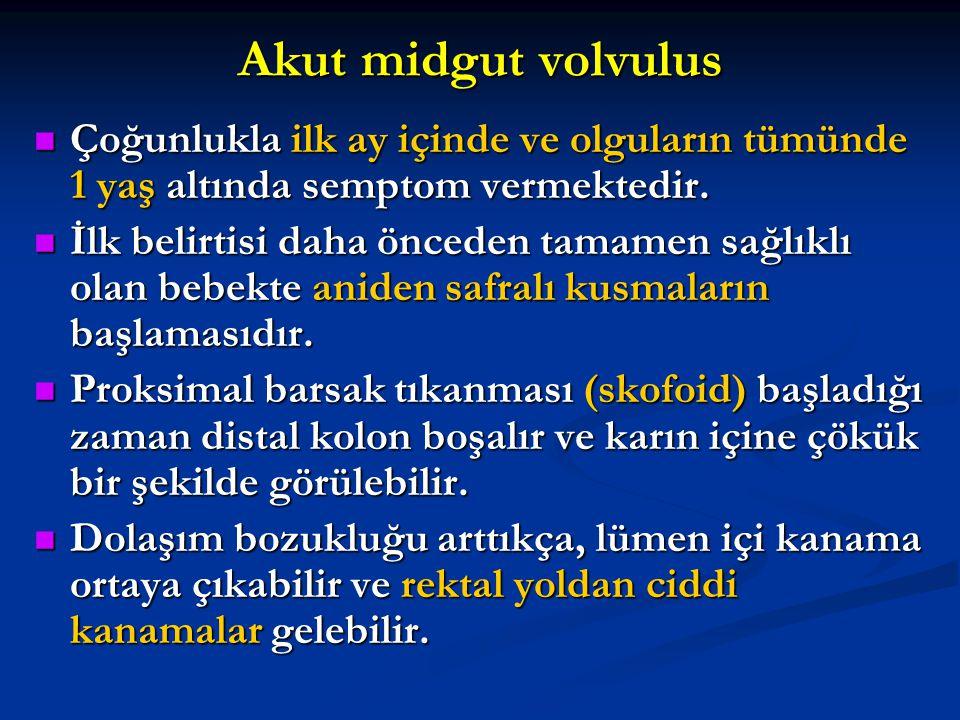 Akut midgut volvulus Çoğunlukla ilk ay içinde ve olguların tümünde 1 yaş altında semptom vermektedir.