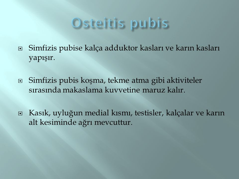 Osteitis pubis Simfizis pubise kalça adduktor kasları ve karın kasları yapışır.