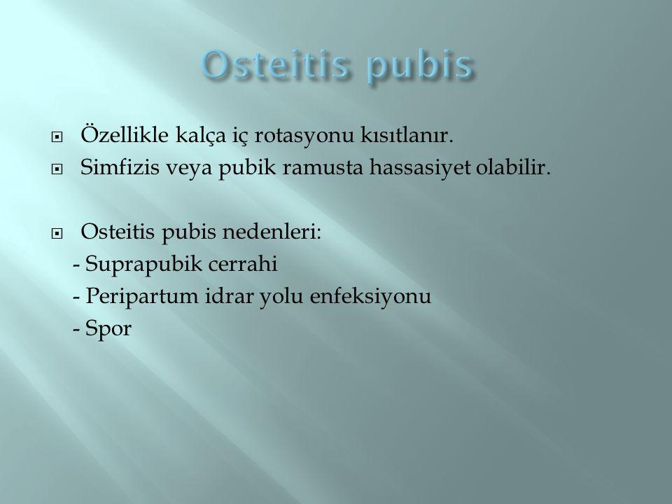 Osteitis pubis Özellikle kalça iç rotasyonu kısıtlanır.