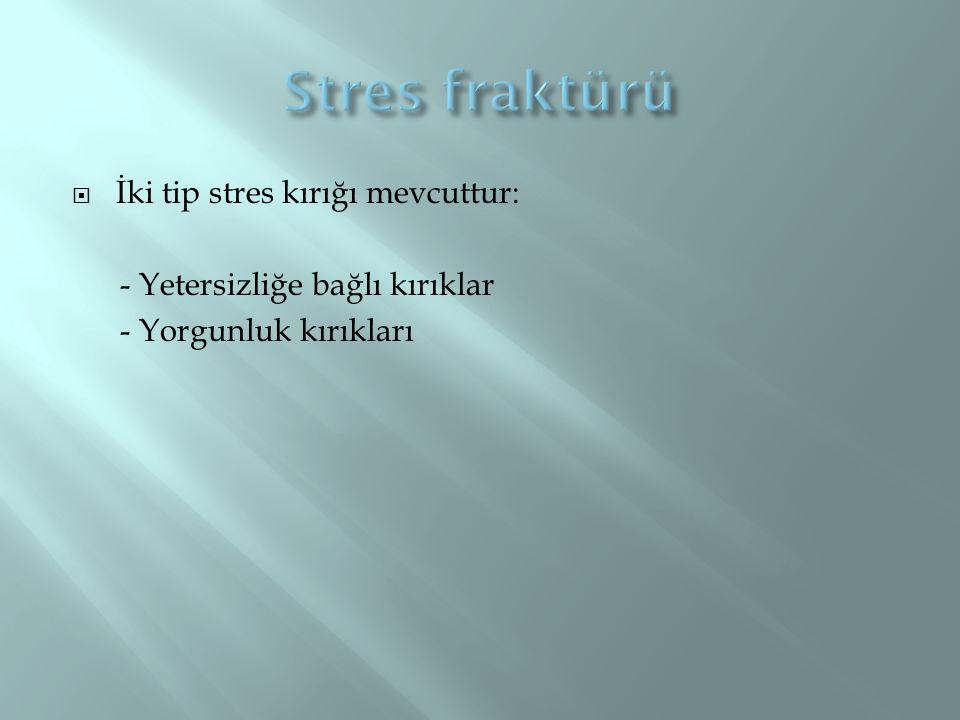 Stres fraktürü İki tip stres kırığı mevcuttur: