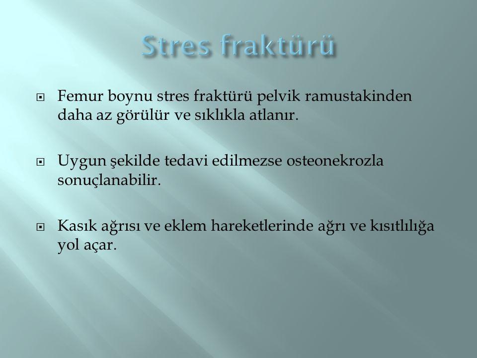 Stres fraktürü Femur boynu stres fraktürü pelvik ramustakinden daha az görülür ve sıklıkla atlanır.