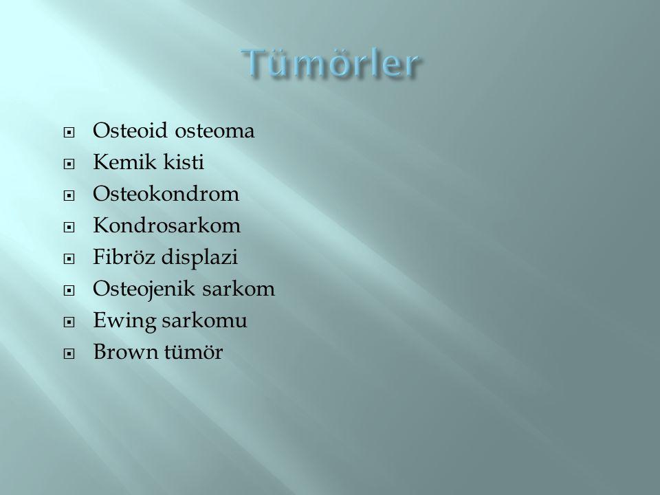 Tümörler Osteoid osteoma Kemik kisti Osteokondrom Kondrosarkom