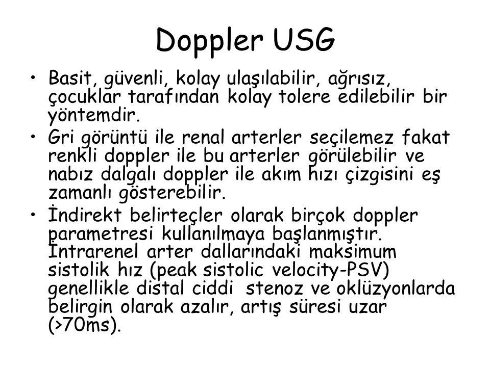 Doppler USG Basit, güvenli, kolay ulaşılabilir, ağrısız, çocuklar tarafından kolay tolere edilebilir bir yöntemdir.