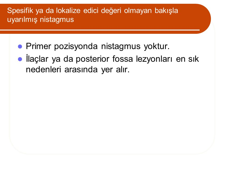 Primer pozisyonda nistagmus yoktur.