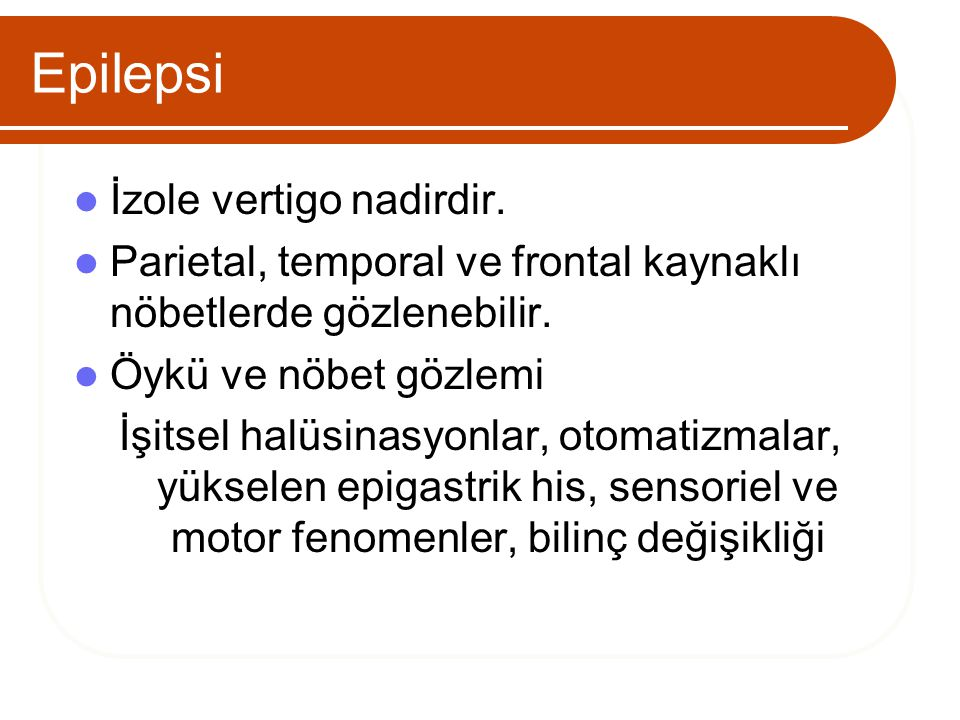 Epilepsi İzole vertigo nadirdir.