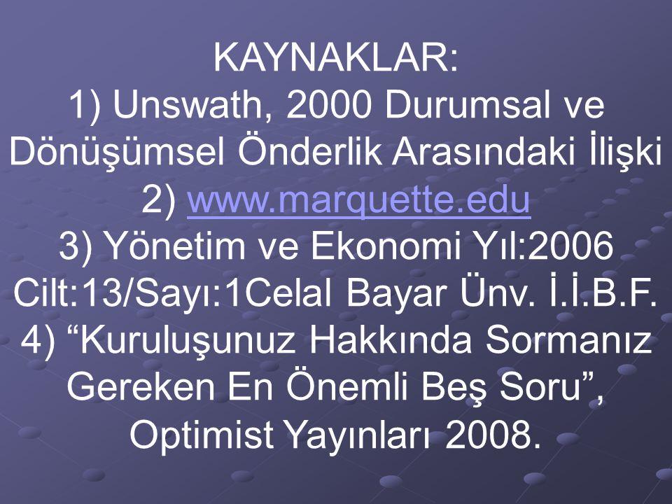 KAYNAKLAR: 1) Unswath, 2000 Durumsal ve Dönüşümsel Önderlik Arasındaki İlişki. 2) www.marquette.edu.