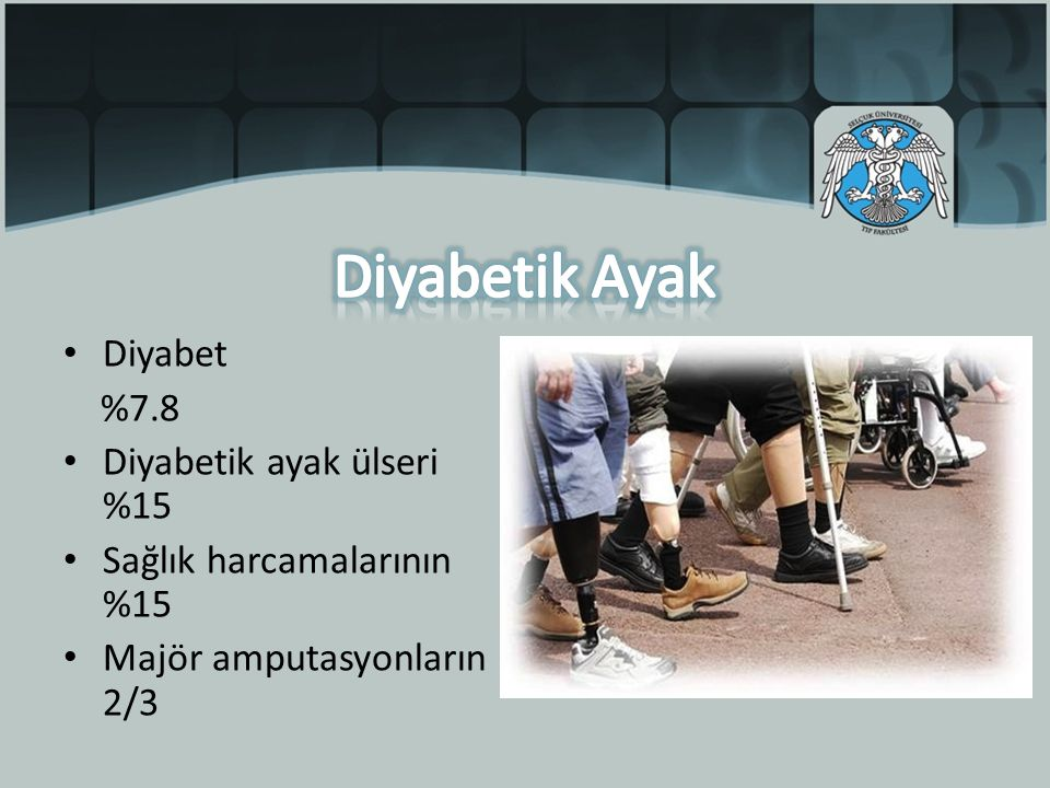 Diyabetik Ayak Diyabet %7.8 Diyabetik ayak ülseri %15