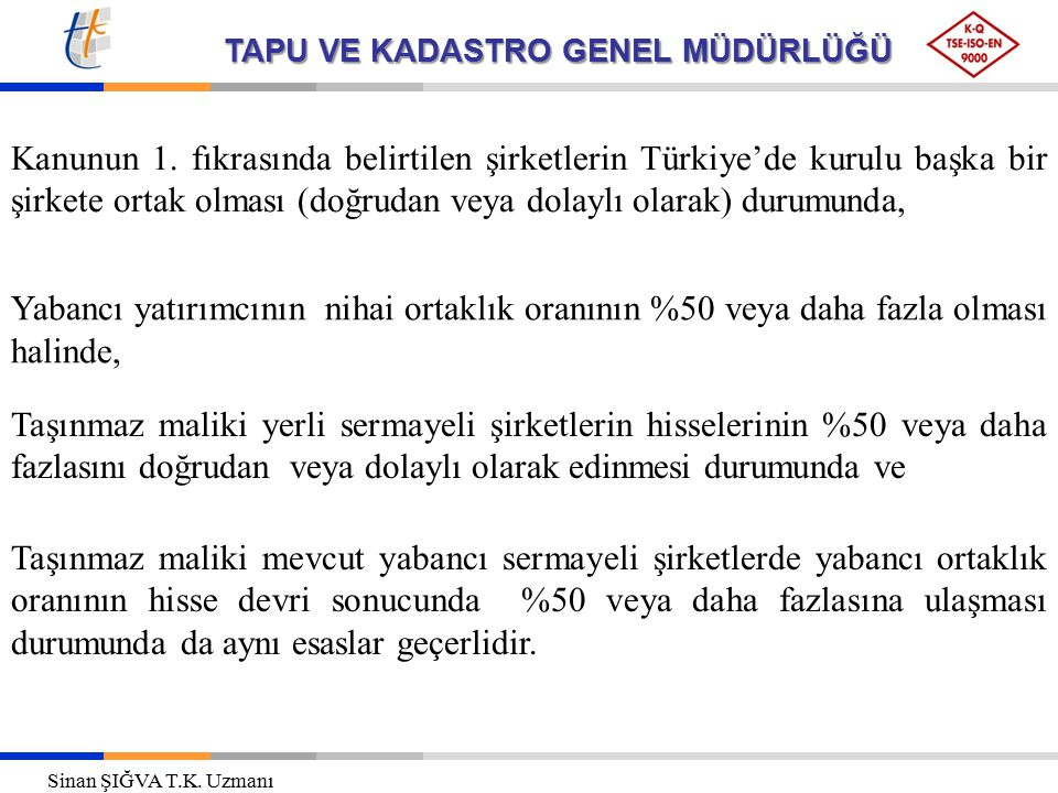 Kanunun 1. fıkrasında belirtilen şirketlerin Türkiye'de kurulu başka bir şirkete ortak olması (doğrudan veya dolaylı olarak) durumunda,