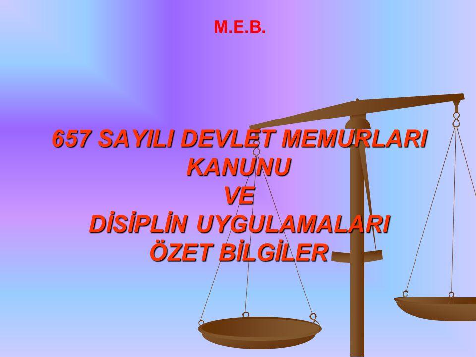 M.E.B. 657 SAYILI DEVLET MEMURLARI KANUNU VE DİSİPLİN UYGULAMALARI ÖZET BİLGİLER