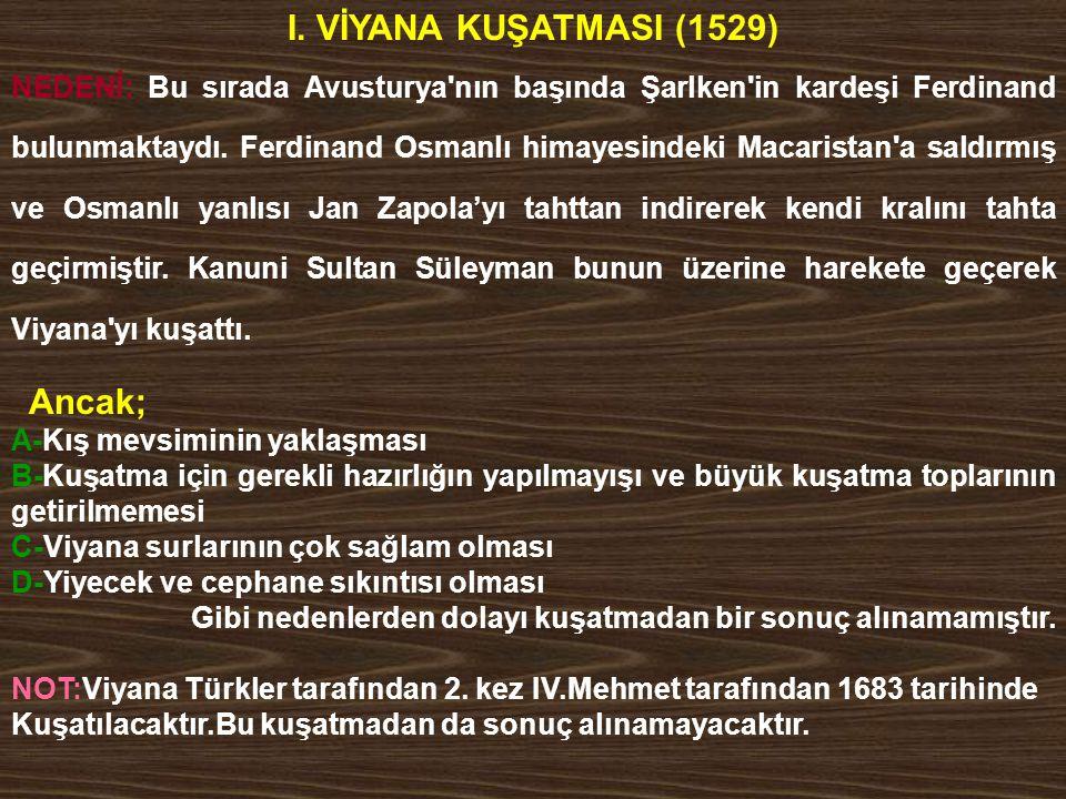 I. VİYANA KUŞATMASI (1529) Ancak;