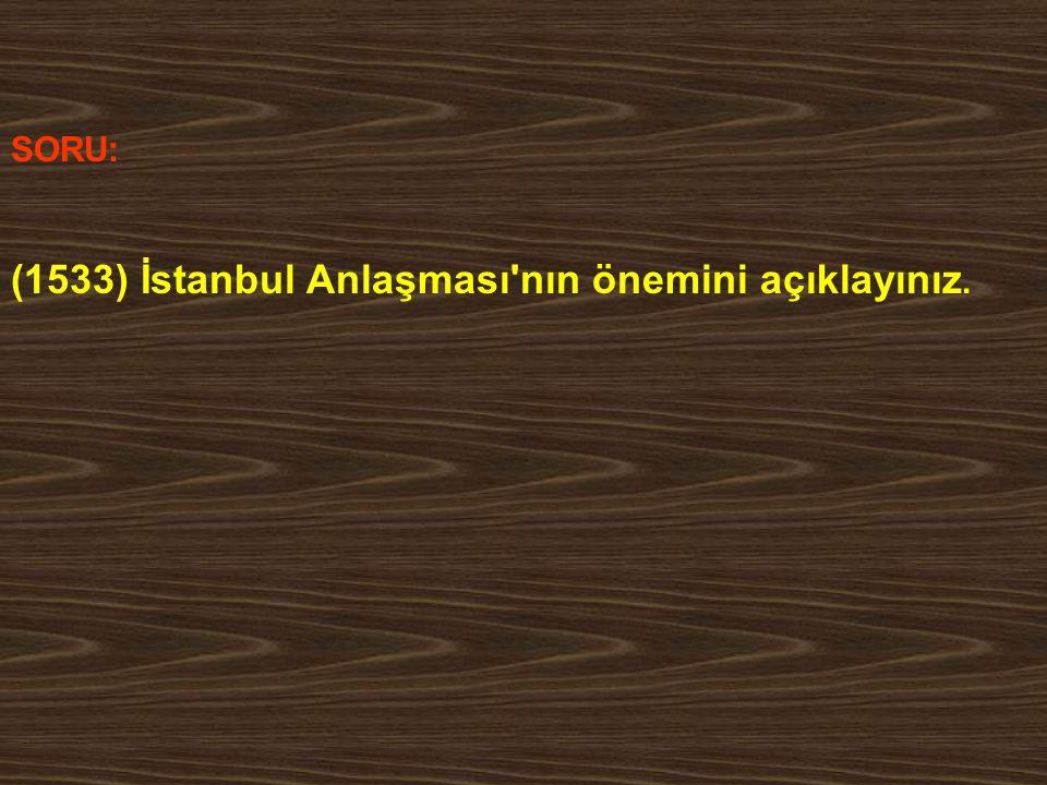 (1533) İstanbul Anlaşması nın önemini açıklayınız.