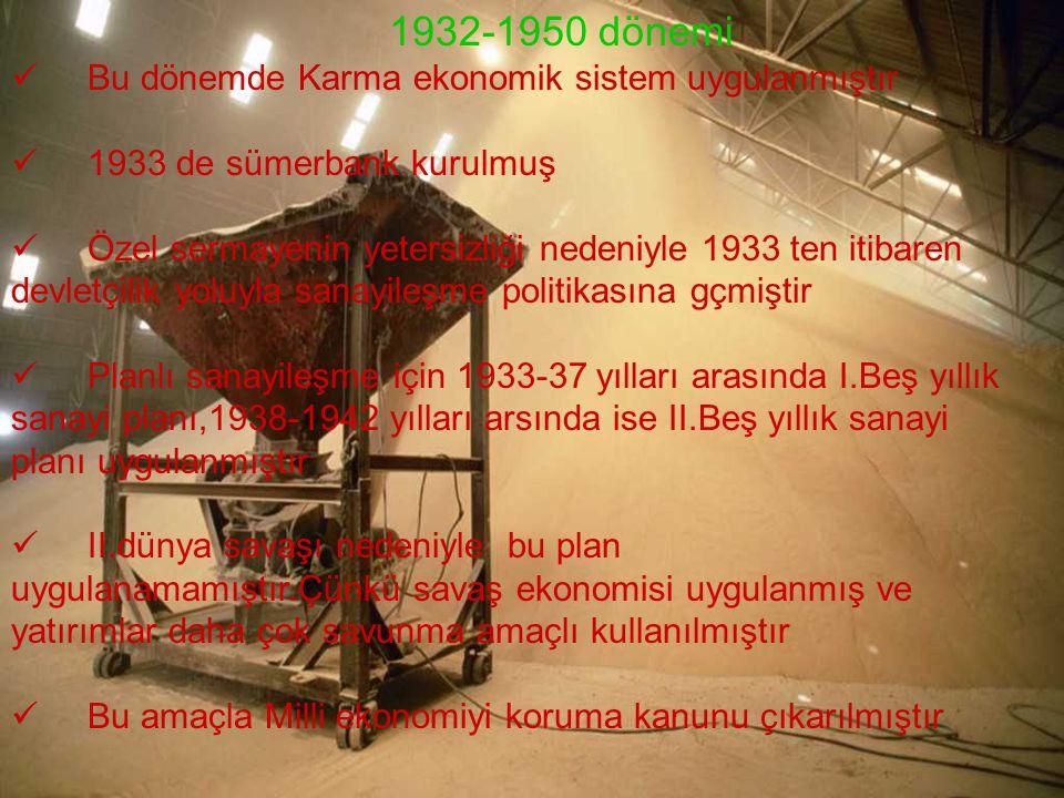 1932-1950 dönemi Bu dönemde Karma ekonomik sistem uygulanmıştır