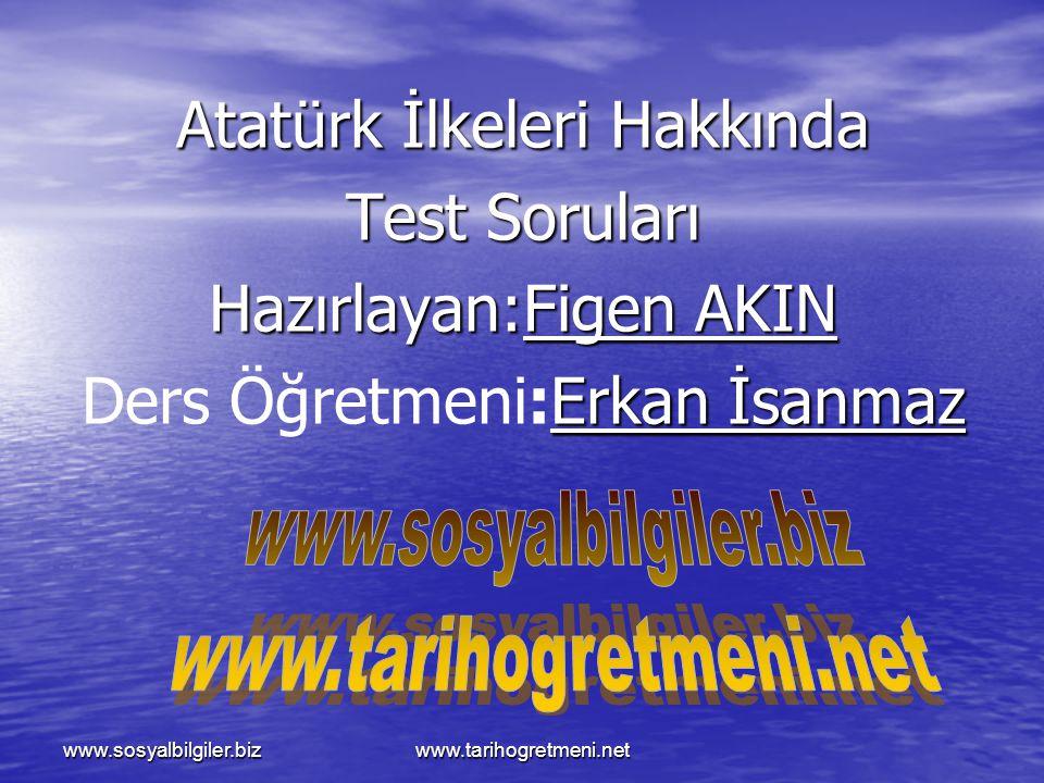 Atatürk İlkeleri Hakkında Test Soruları Hazırlayan:Figen AKIN