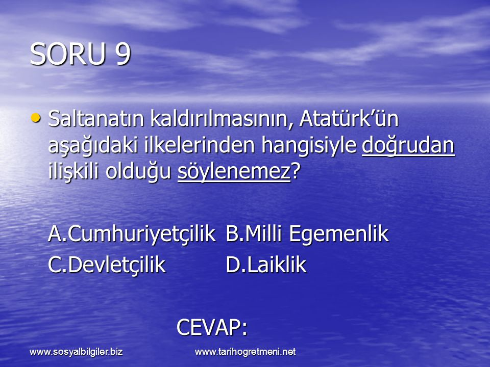 SORU 9 Saltanatın kaldırılmasının, Atatürk'ün aşağıdaki ilkelerinden hangisiyle doğrudan ilişkili olduğu söylenemez