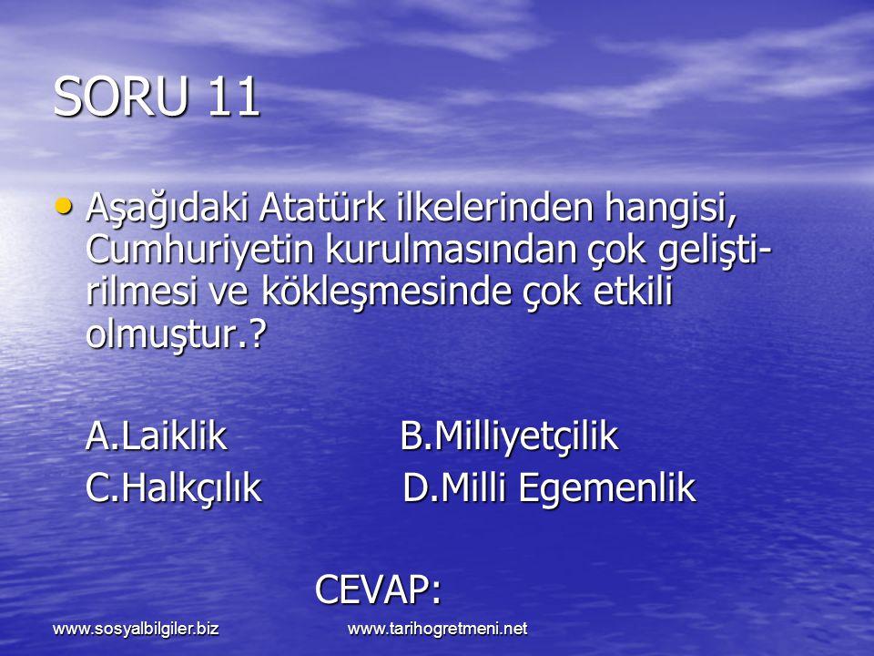 SORU 11 Aşağıdaki Atatürk ilkelerinden hangisi, Cumhuriyetin kurulmasından çok gelişti-rilmesi ve kökleşmesinde çok etkili olmuştur.