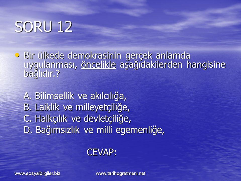 SORU 12 Bir ülkede demokrasinin gerçek anlamda uygulanması, öncelikle aşağıdakilerden hangisine bağlıdır.