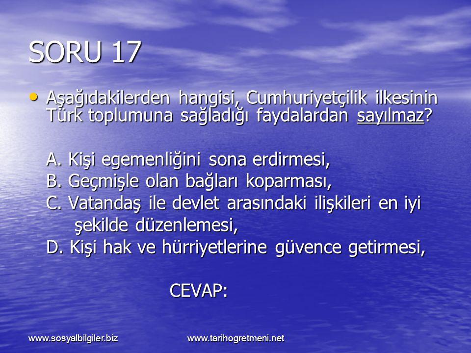 SORU 17 Aşağıdakilerden hangisi, Cumhuriyetçilik ilkesinin Türk toplumuna sağladığı faydalardan sayılmaz
