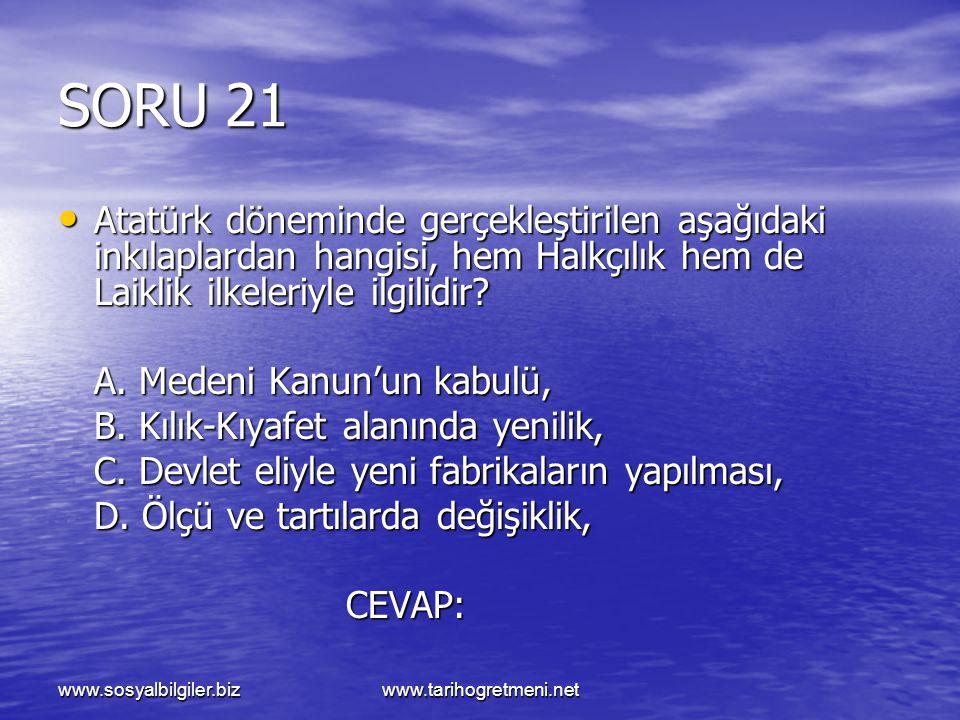 SORU 21 Atatürk döneminde gerçekleştirilen aşağıdaki inkılaplardan hangisi, hem Halkçılık hem de Laiklik ilkeleriyle ilgilidir