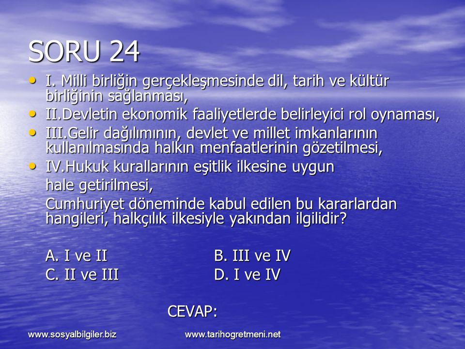 SORU 24 I. Milli birliğin gerçekleşmesinde dil, tarih ve kültür birliğinin sağlanması, II.Devletin ekonomik faaliyetlerde belirleyici rol oynaması,