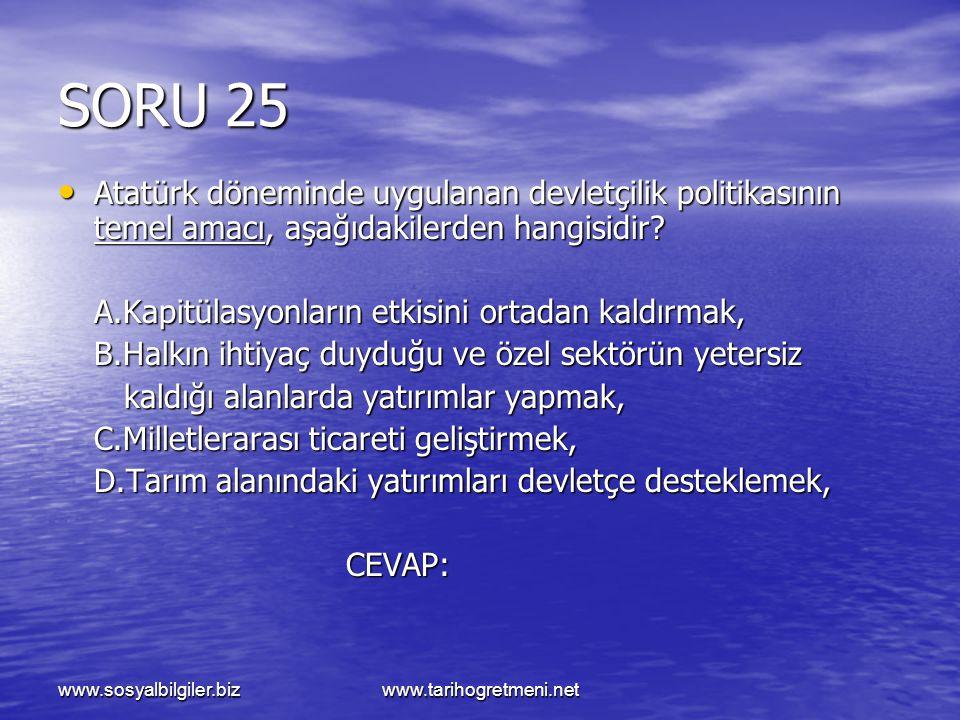SORU 25 Atatürk döneminde uygulanan devletçilik politikasının temel amacı, aşağıdakilerden hangisidir