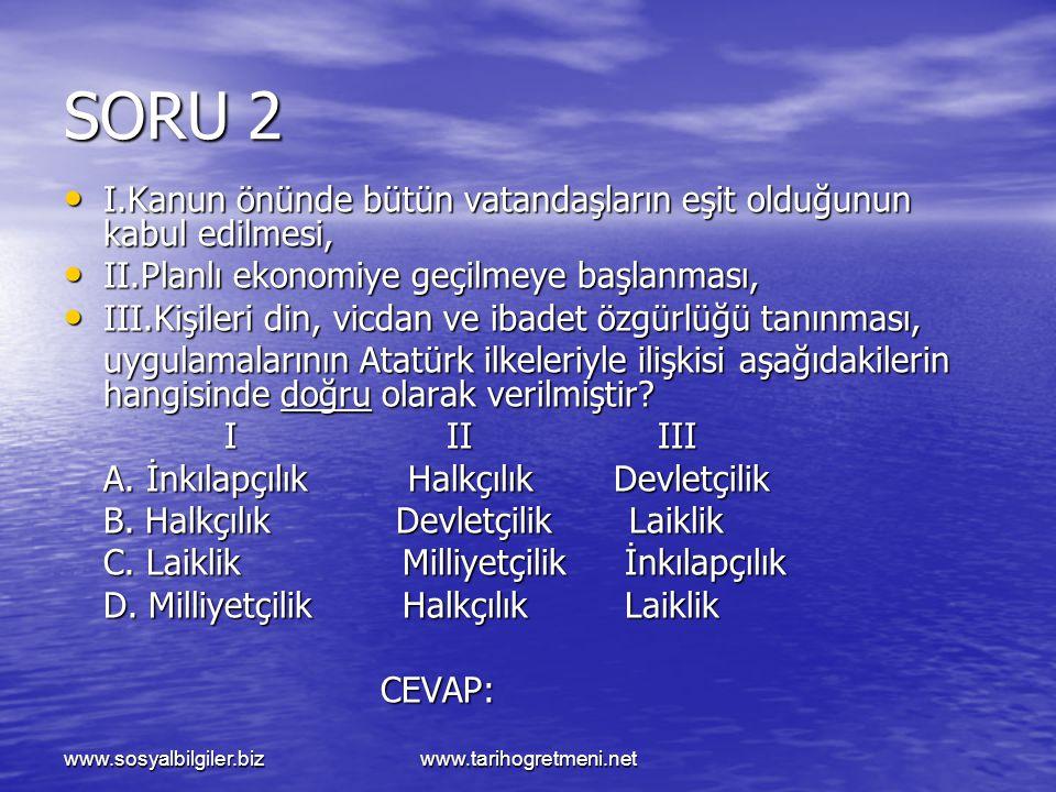 SORU 2 I.Kanun önünde bütün vatandaşların eşit olduğunun kabul edilmesi, II.Planlı ekonomiye geçilmeye başlanması,