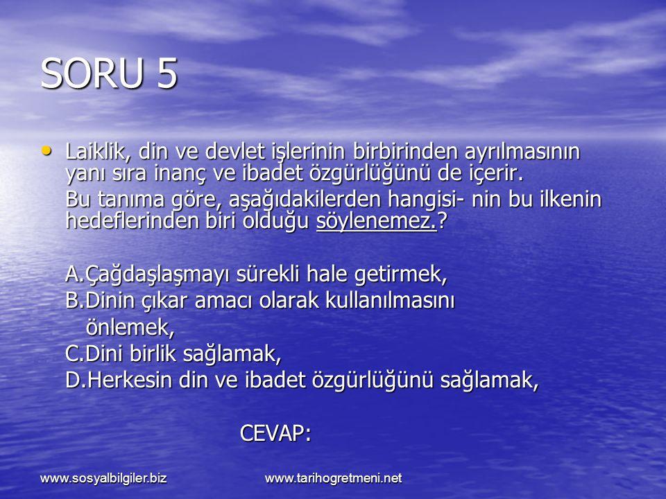 SORU 5 Laiklik, din ve devlet işlerinin birbirinden ayrılmasının yanı sıra inanç ve ibadet özgürlüğünü de içerir.