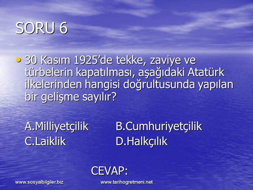 SORU 6 30 Kasım 1925'de tekke, zaviye ve türbelerin kapatılması, aşağıdaki Atatürk ilkelerinden hangisi doğrultusunda yapılan bir gelişme sayılır