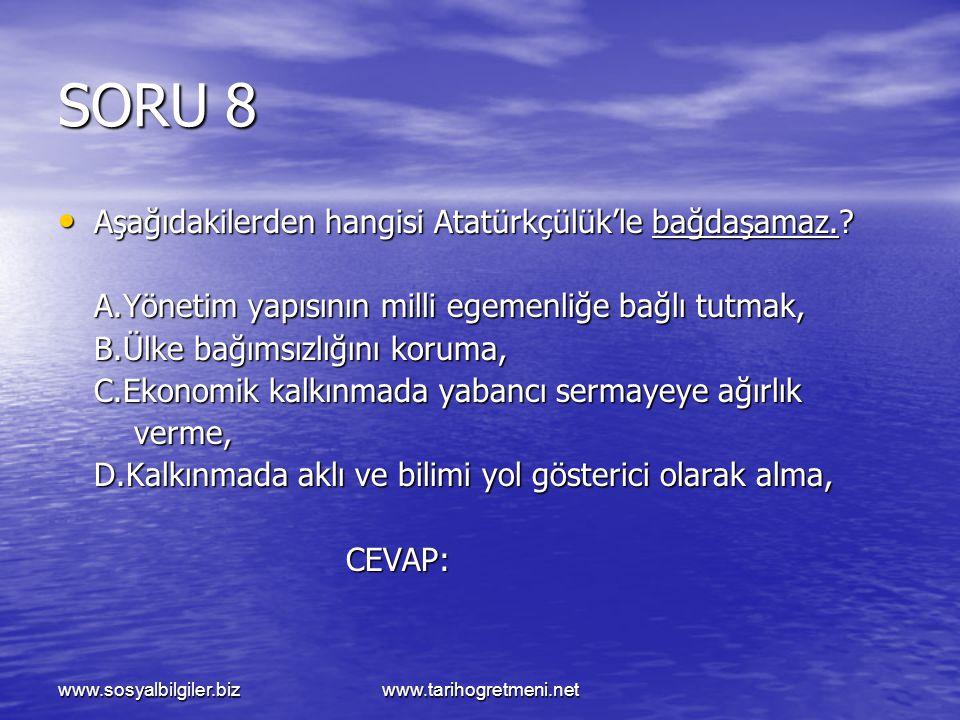 SORU 8 Aşağıdakilerden hangisi Atatürkçülük'le bağdaşamaz.