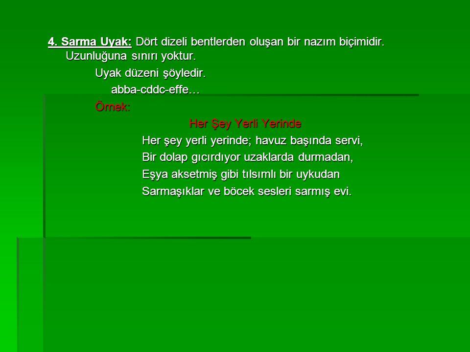 4. Sarma Uyak: Dört dizeli bentlerden oluşan bir nazım biçimidir