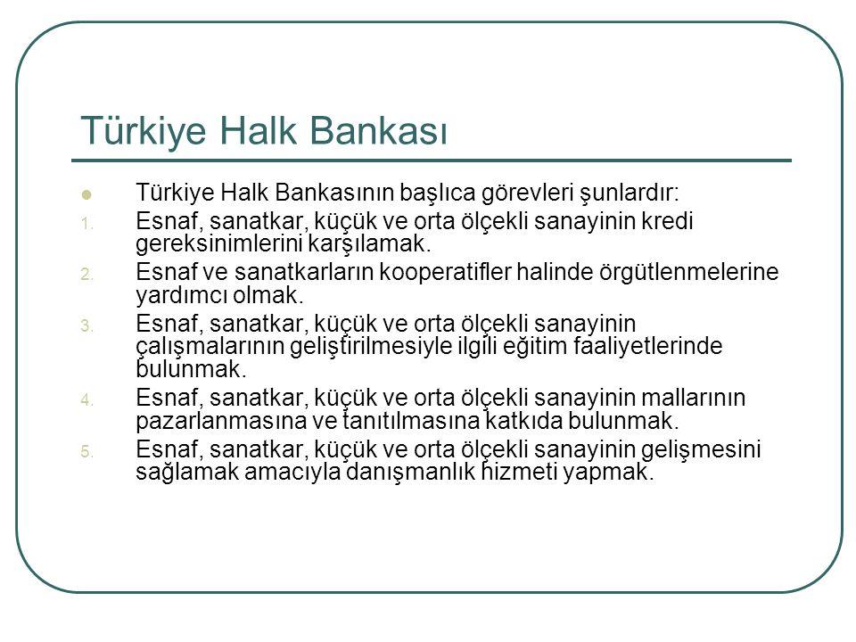 Türkiye Halk Bankası Türkiye Halk Bankasının başlıca görevleri şunlardır: