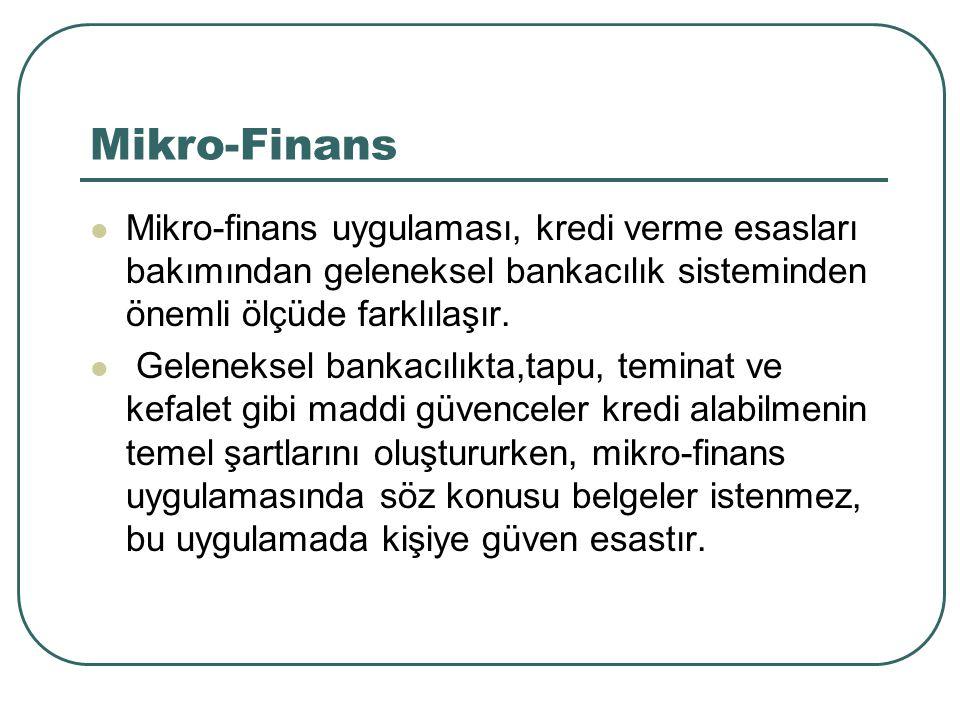 Mikro-Finans Mikro-finans uygulaması, kredi verme esasları bakımından geleneksel bankacılık sisteminden önemli ölçüde farklılaşır.