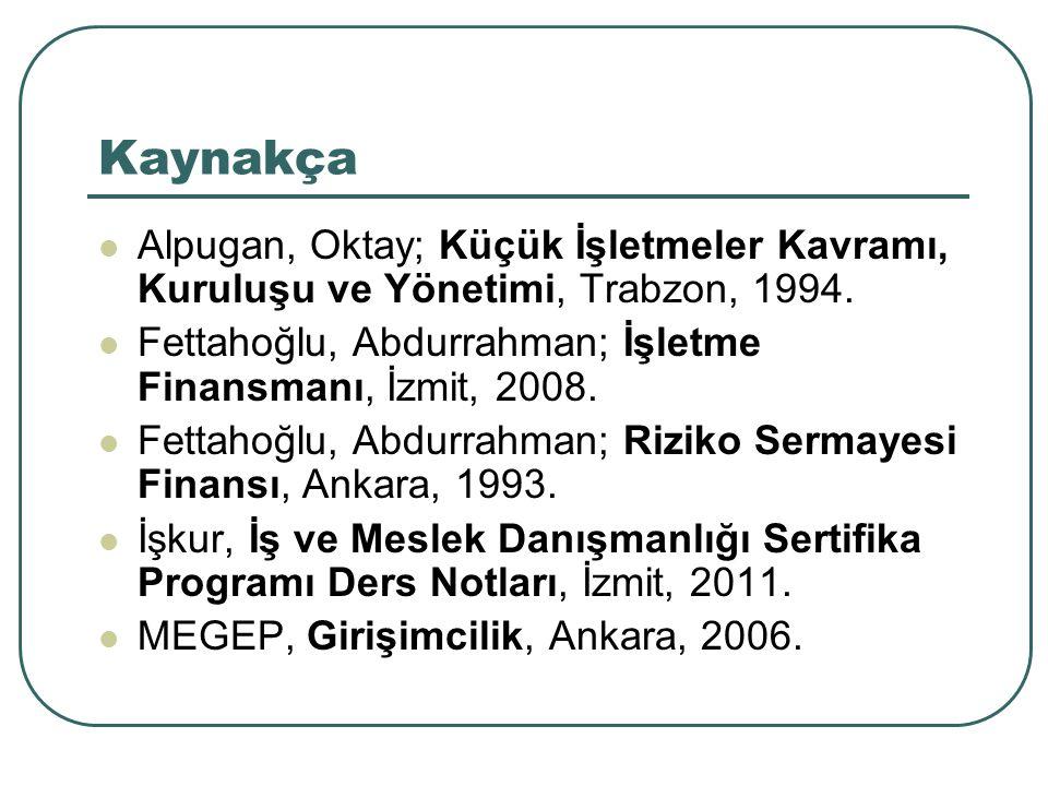 Kaynakça Alpugan, Oktay; Küçük İşletmeler Kavramı, Kuruluşu ve Yönetimi, Trabzon, 1994. Fettahoğlu, Abdurrahman; İşletme Finansmanı, İzmit, 2008.