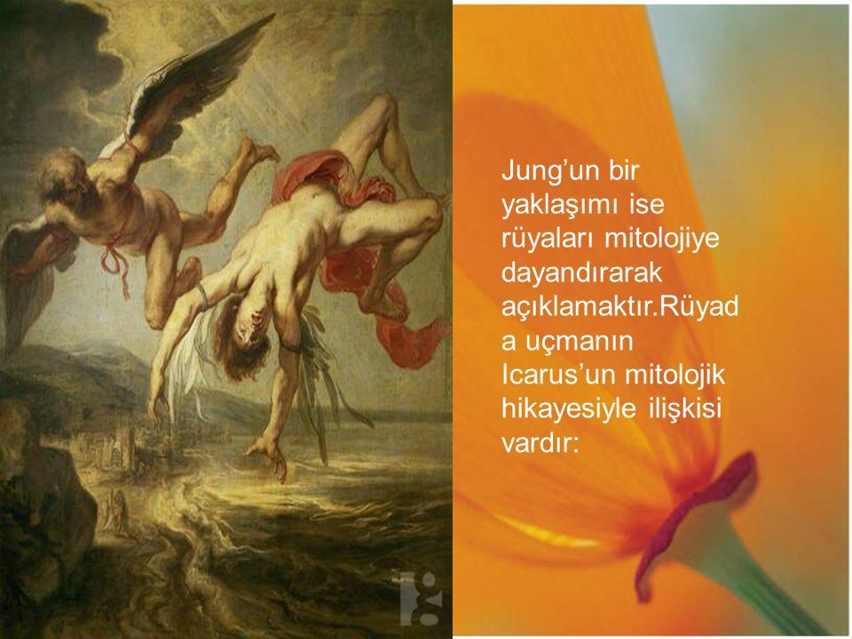 Jung'un bir yaklaşımı ise rüyaları mitolojiye dayandırarak açıklamaktır.Rüyada uçmanın Icarus'un mitolojik hikayesiyle ilişkisi vardır: