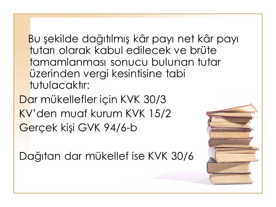 Bu şekilde dağıtılmış kâr payı net kâr payı tutarı olarak kabul edilecek ve brüte tamamlanması sonucu bulunan tutar üzerinden vergi kesintisine tabi tutulacaktır: