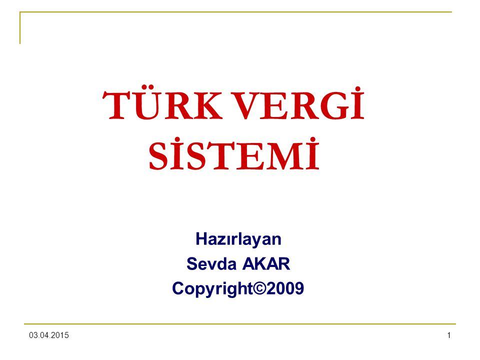 TÜRK VERGİ SİSTEMİ Hazırlayan Sevda AKAR Copyright©2009 09.04.2017 1