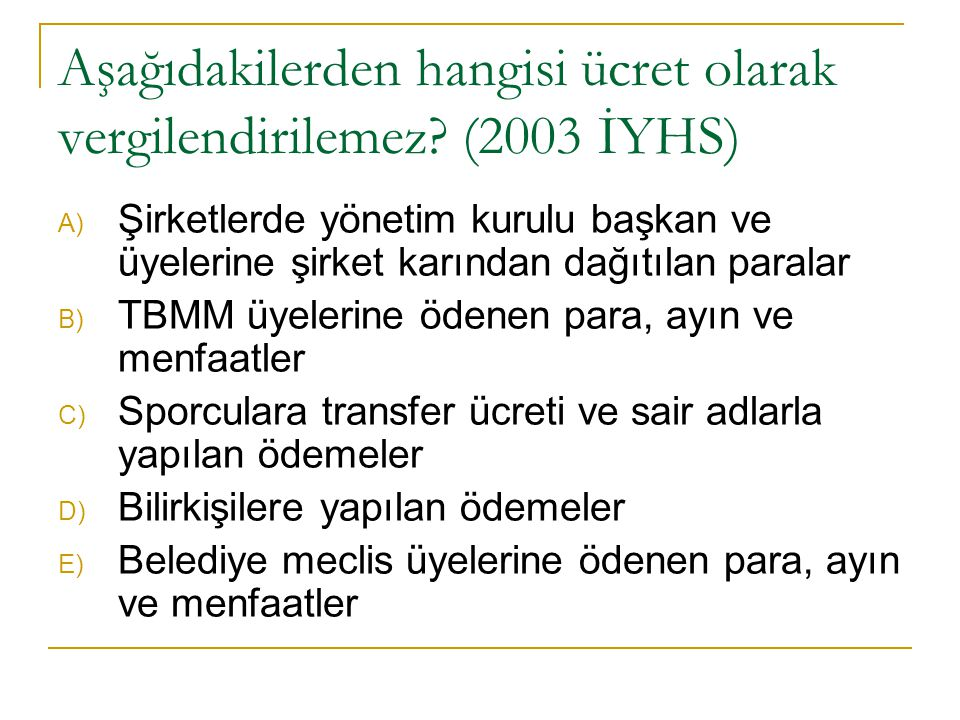 Aşağıdakilerden hangisi ücret olarak vergilendirilemez (2003 İYHS)