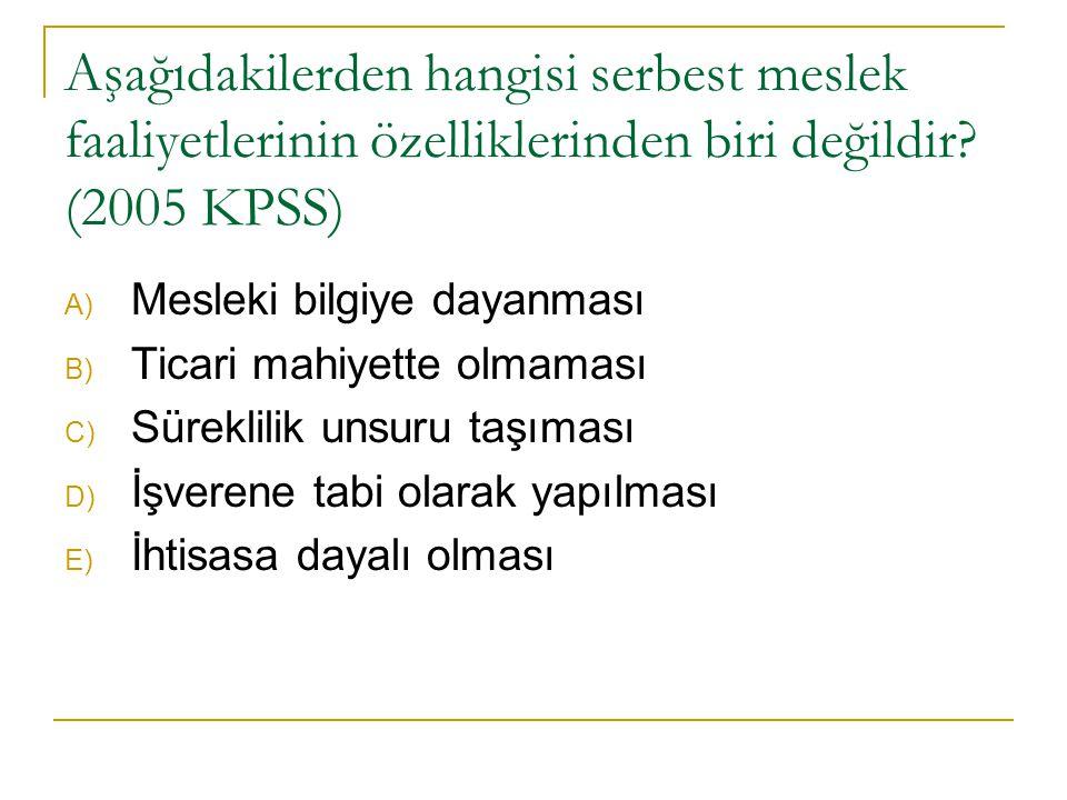 Aşağıdakilerden hangisi serbest meslek faaliyetlerinin özelliklerinden biri değildir (2005 KPSS)