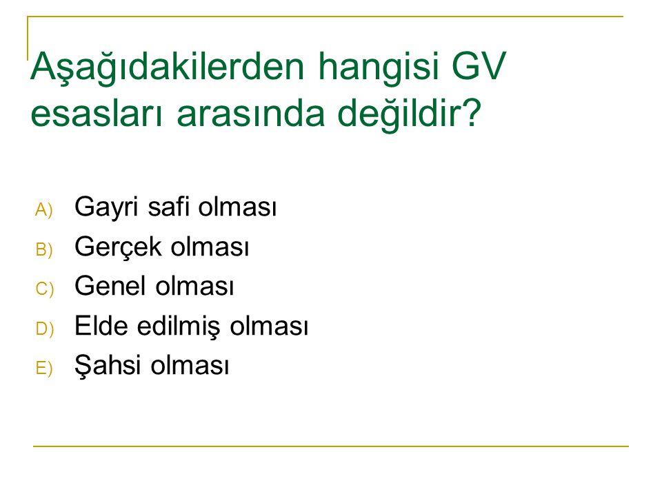 Aşağıdakilerden hangisi GV esasları arasında değildir