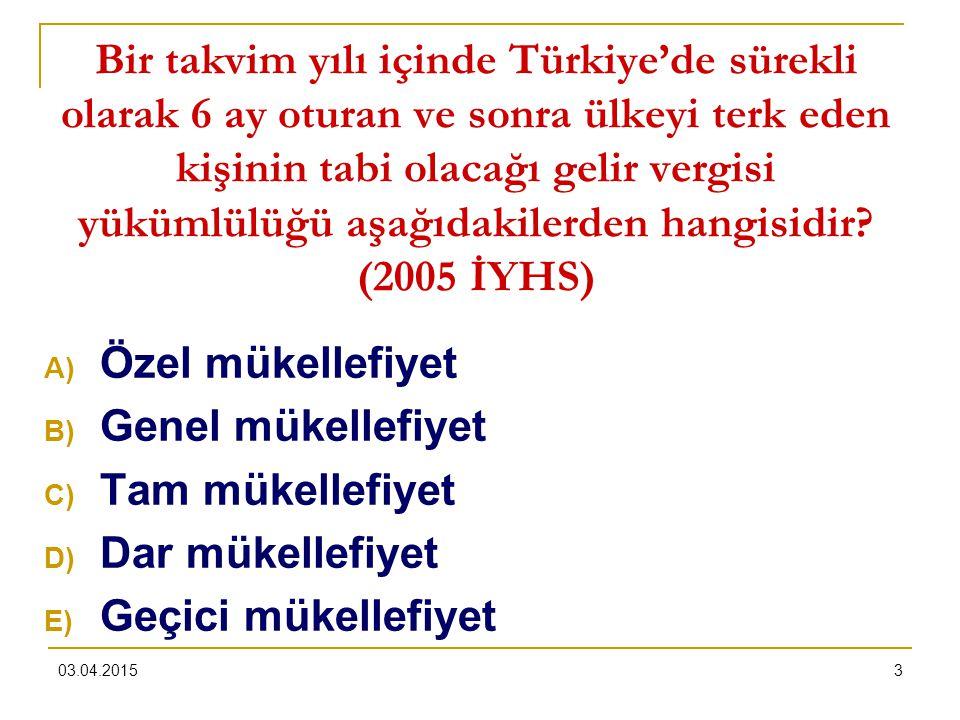 Bir takvim yılı içinde Türkiye'de sürekli olarak 6 ay oturan ve sonra ülkeyi terk eden kişinin tabi olacağı gelir vergisi yükümlülüğü aşağıdakilerden hangisidir (2005 İYHS)