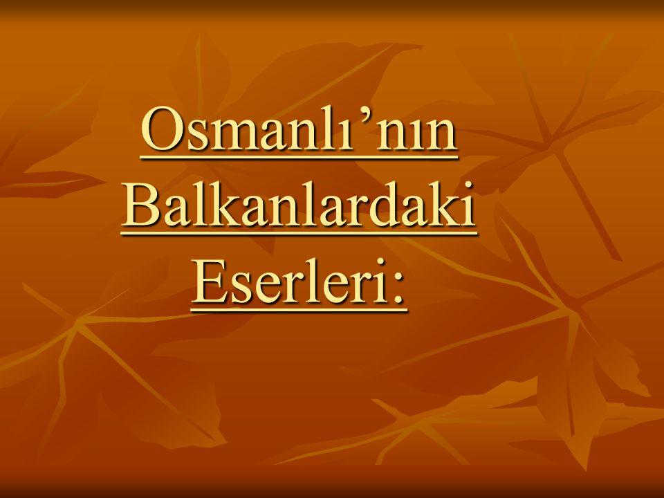 Osmanlı'nın Balkanlardaki Eserleri: