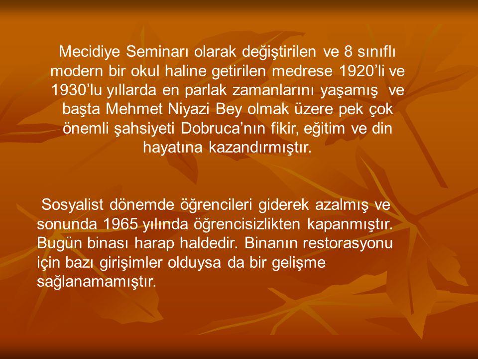 Mecidiye Seminarı olarak değiştirilen ve 8 sınıflı modern bir okul haline getirilen medrese 1920'li ve 1930'lu yıllarda en parlak zamanlarını yaşamış ve başta Mehmet Niyazi Bey olmak üzere pek çok önemli şahsiyeti Dobruca'nın fikir, eğitim ve din hayatına kazandırmıştır.