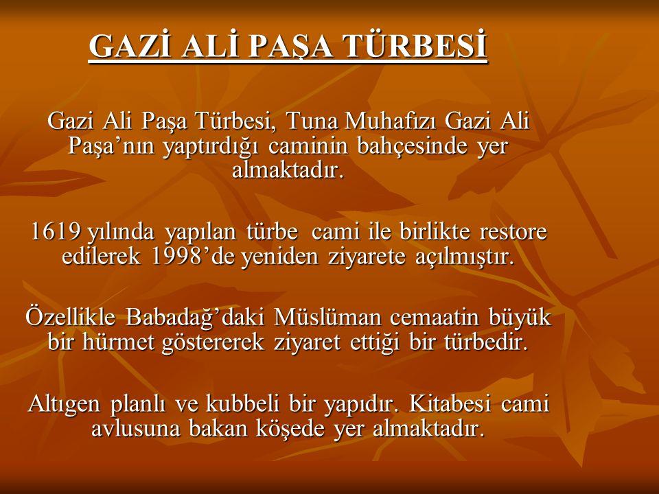 GAZİ ALİ PAŞA TÜRBESİ Gazi Ali Paşa Türbesi, Tuna Muhafızı Gazi Ali Paşa'nın yaptırdığı caminin bahçesinde yer almaktadır.