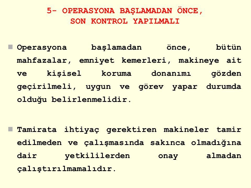 5- OPERASYONA BAŞLAMADAN ÖNCE, SON KONTROL YAPILMALI