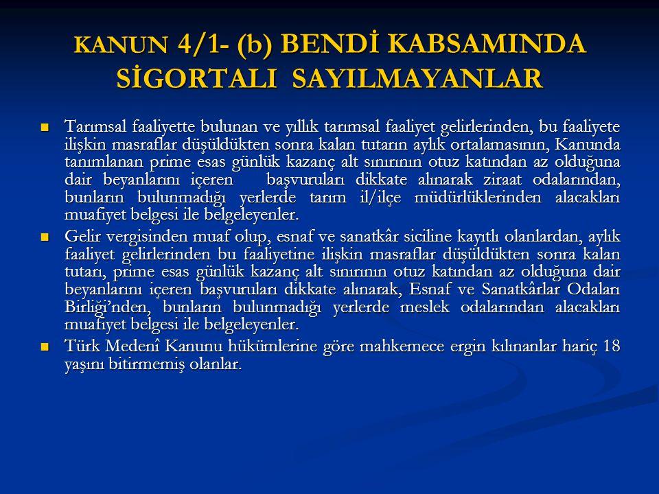 KANUN 4/1- (b) BENDİ KABSAMINDA SİGORTALI SAYILMAYANLAR