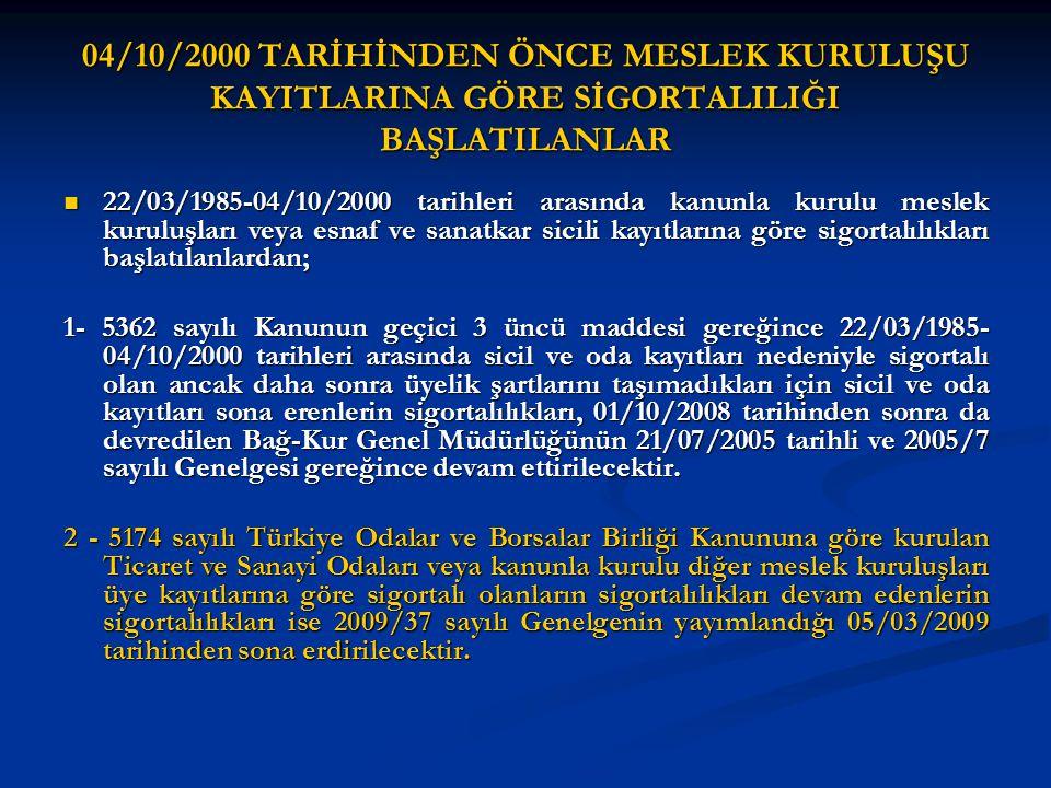 04/10/2000 TARİHİNDEN ÖNCE MESLEK KURULUŞU KAYITLARINA GÖRE SİGORTALILIĞI BAŞLATILANLAR